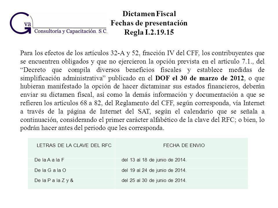 Dictamen Fiscal Fechas de presentación Regla I.2.19.15 Para los efectos de los artículos 32-A y 52, fracción IV del CFF, los contribuyentes que se enc