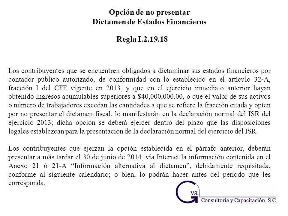 Opción de no presentar Dictamen de Estados Financieros Los contribuyentes que se encuentren obligados a dictaminar sus estados financieros por contado