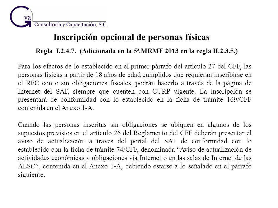 Para los efectos de lo establecido en el primer párrafo del artículo 27 del CFF, las personas físicas a partir de 18 años de edad cumplidos que requie