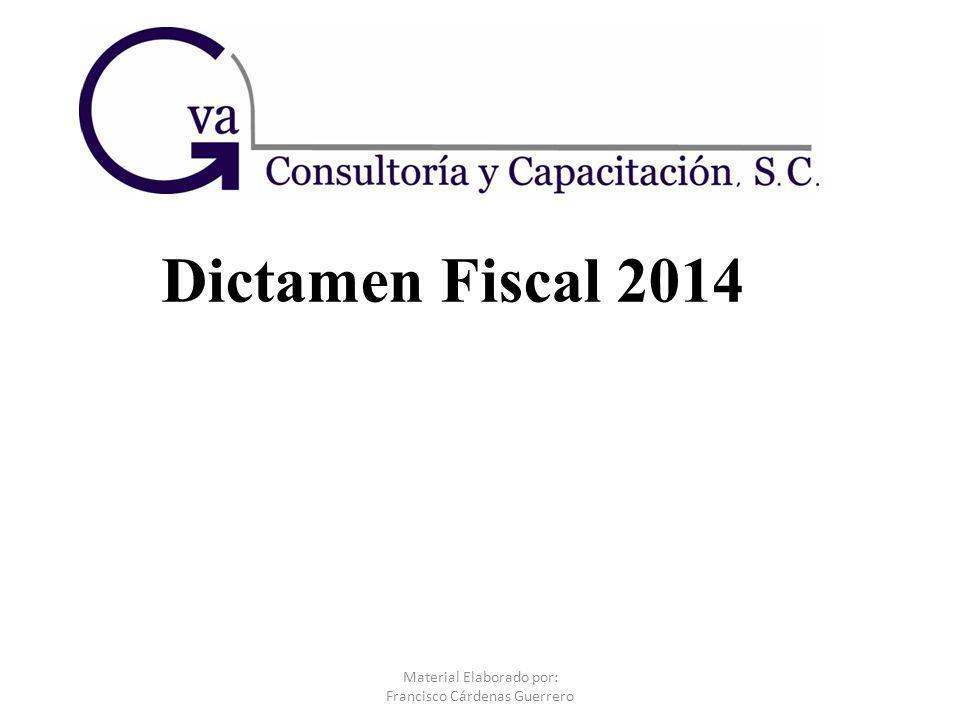Dictamen Fiscal 2014 Material Elaborado por: Francisco Cárdenas Guerrero