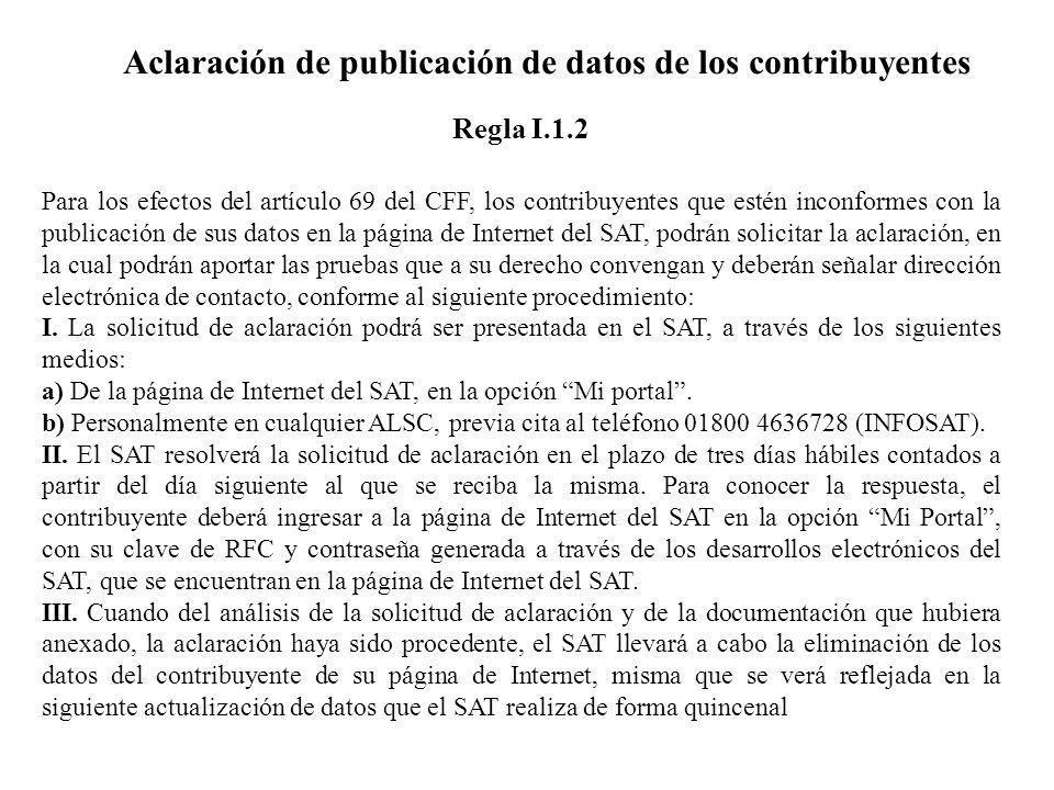 Aclaración de publicación de datos de los contribuyentes Para los efectos del artículo 69 del CFF, los contribuyentes que estén inconformes con la pub