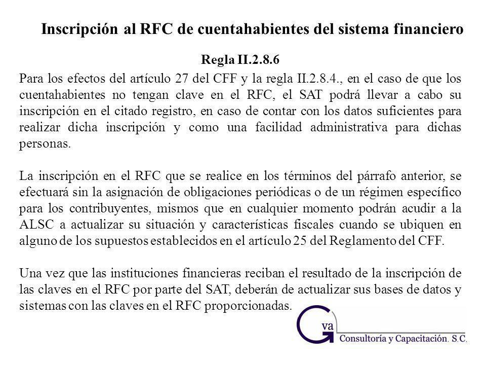 Inscripción al RFC de cuentahabientes del sistema financiero Para los efectos del artículo 27 del CFF y la regla II.2.8.4., en el caso de que los cuen