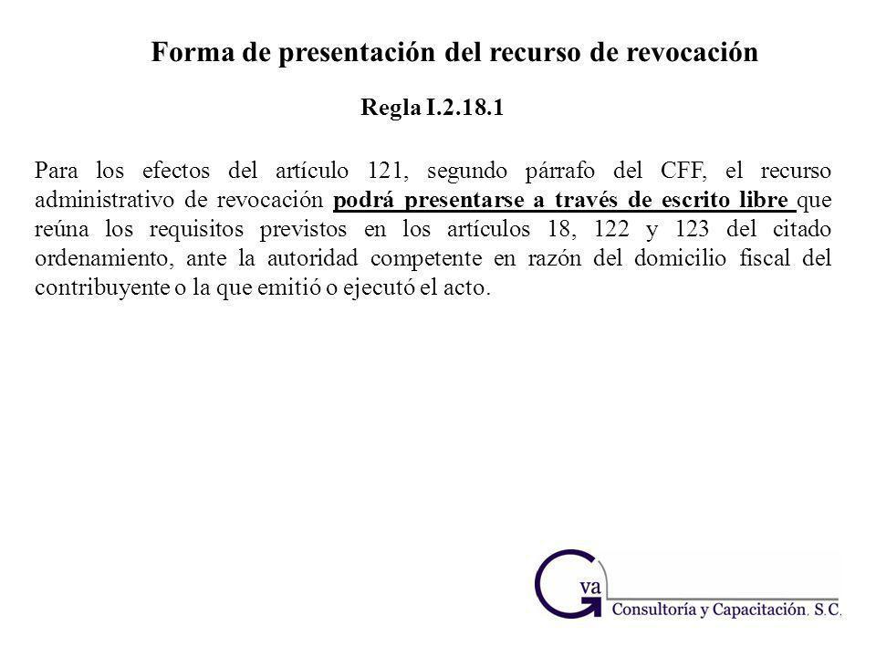 Forma de presentación del recurso de revocación Para los efectos del artículo 121, segundo párrafo del CFF, el recurso administrativo de revocación po