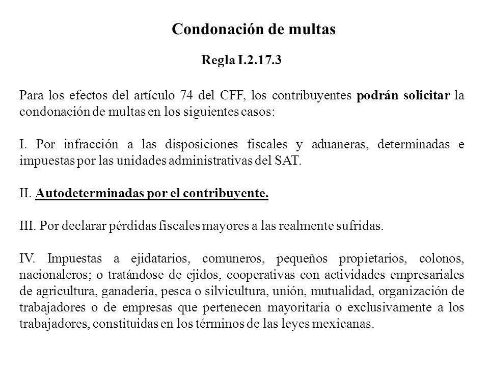 Condonación de multas Para los efectos del artículo 74 del CFF, los contribuyentes podrán solicitar la condonación de multas en los siguientes casos: