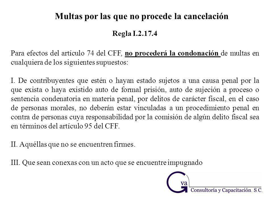 Multas por las que no procede la cancelación Para efectos del artículo 74 del CFF, no procederá la condonación de multas en cualquiera de los siguient