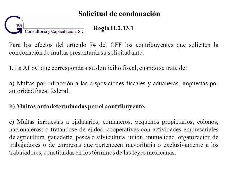 Solicitud de condonación Para los efectos del artículo 74 del CFF los contribuyentes que soliciten la condonación de multas presentarán su solicitud a