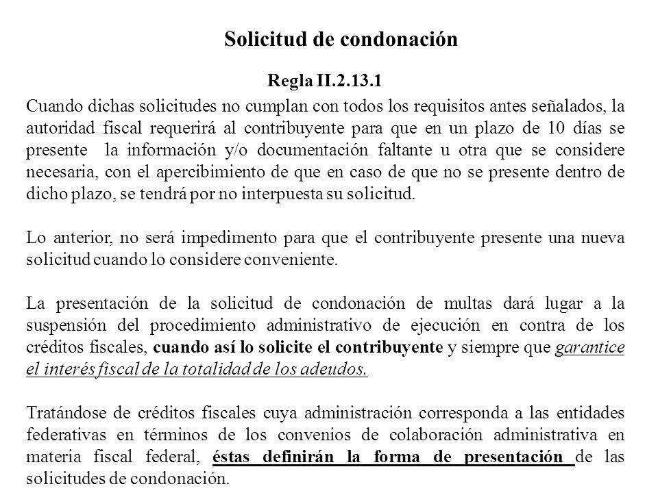 Solicitud de condonación Cuando dichas solicitudes no cumplan con todos los requisitos antes señalados, la autoridad fiscal requerirá al contribuyente
