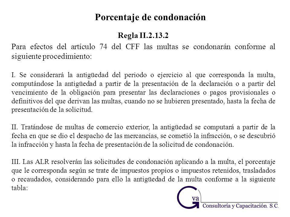 Porcentaje de condonación Para efectos del artículo 74 del CFF las multas se condonarán conforme al siguiente procedimiento: I. Se considerará la anti