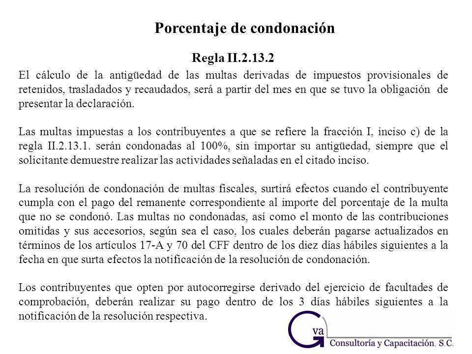 Porcentaje de condonación El cálculo de la antigüedad de las multas derivadas de impuestos provisionales de retenidos, trasladados y recaudados, será