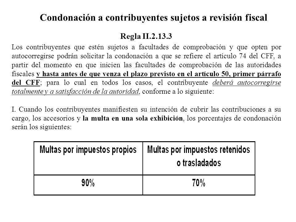 Condonación a contribuyentes sujetos a revisión fiscal Los contribuyentes que estén sujetos a facultades de comprobación y que opten por autocorregirs