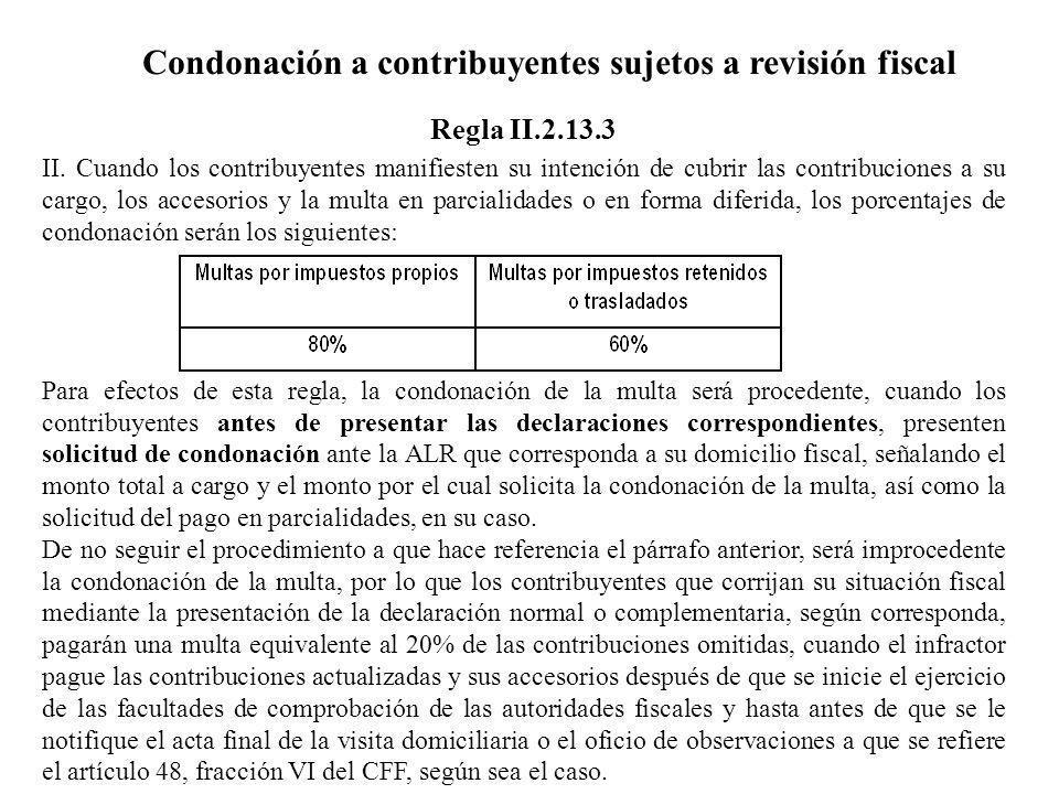 Condonación a contribuyentes sujetos a revisión fiscal II. Cuando los contribuyentes manifiesten su intención de cubrir las contribuciones a su cargo,
