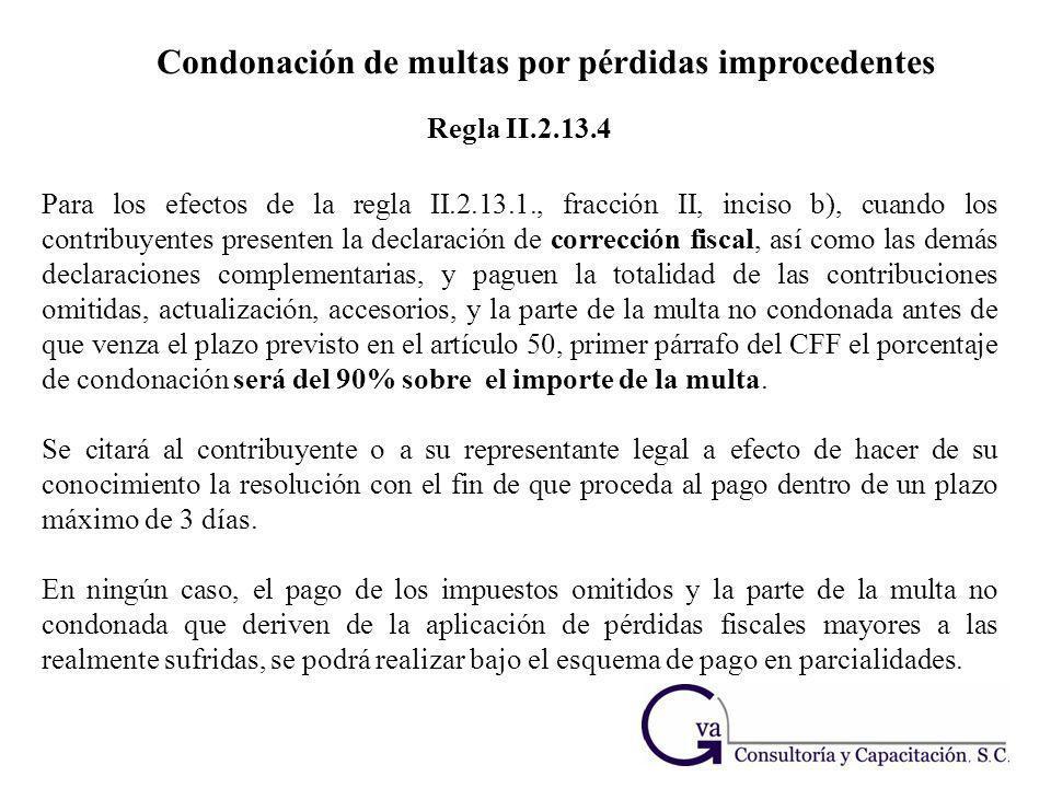 Condonación de multas por pérdidas improcedentes Para los efectos de la regla II.2.13.1., fracción II, inciso b), cuando los contribuyentes presenten