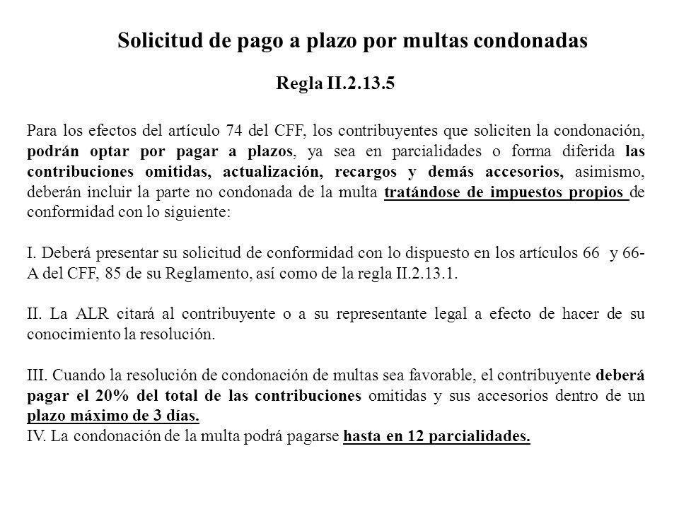 Solicitud de pago a plazo por multas condonadas Para los efectos del artículo 74 del CFF, los contribuyentes que soliciten la condonación, podrán opta