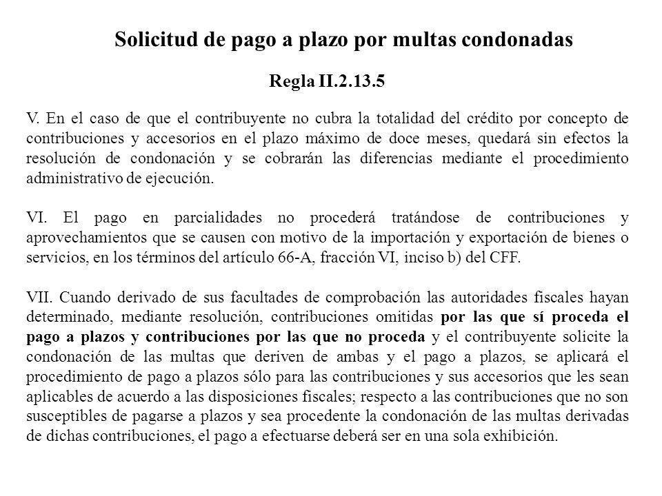 Solicitud de pago a plazo por multas condonadas V. En el caso de que el contribuyente no cubra la totalidad del crédito por concepto de contribuciones