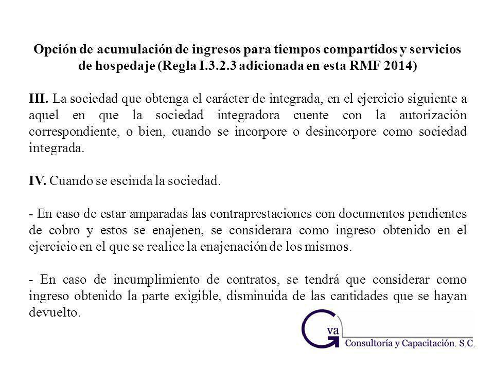 Opción de acumulación de ingresos para tiempos compartidos y servicios de hospedaje (Regla I.3.2.3 adicionada en esta RMF 2014) III. La sociedad que o