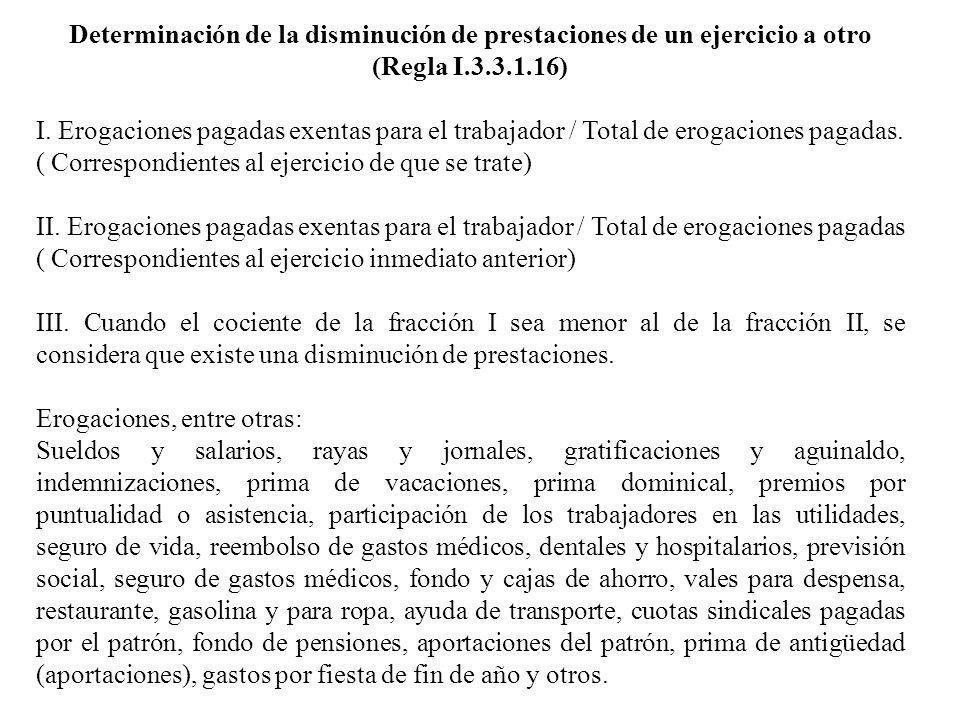Determinación de la disminución de prestaciones de un ejercicio a otro (Regla I.3.3.1.16) I. Erogaciones pagadas exentas para el trabajador / Total de