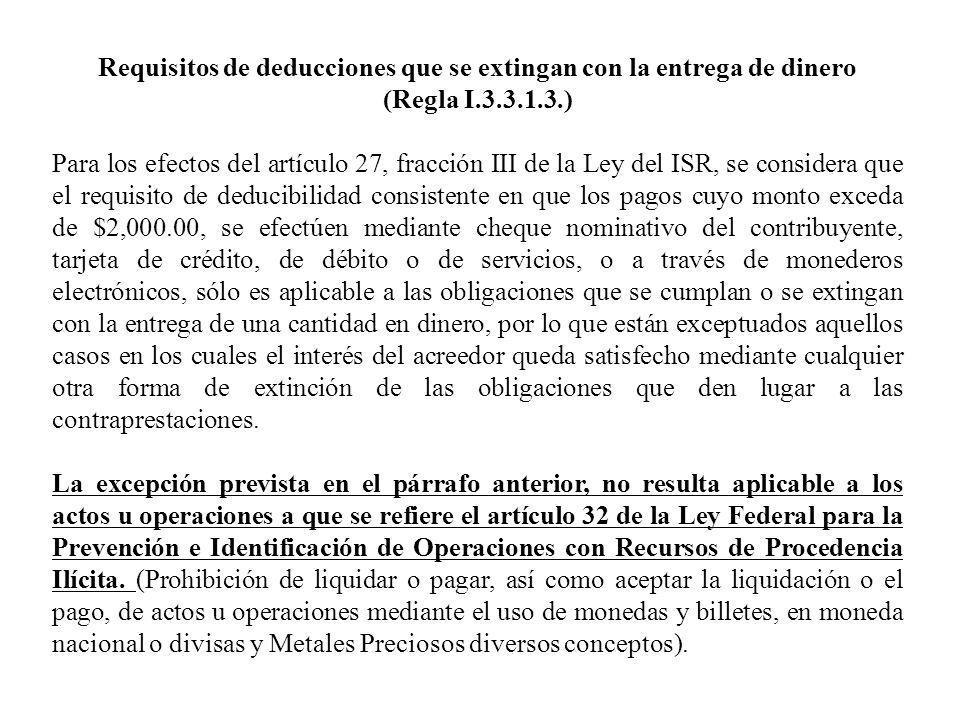 Requisitos de deducciones que se extingan con la entrega de dinero (Regla I.3.3.1.3.) Para los efectos del artículo 27, fracción III de la Ley del ISR