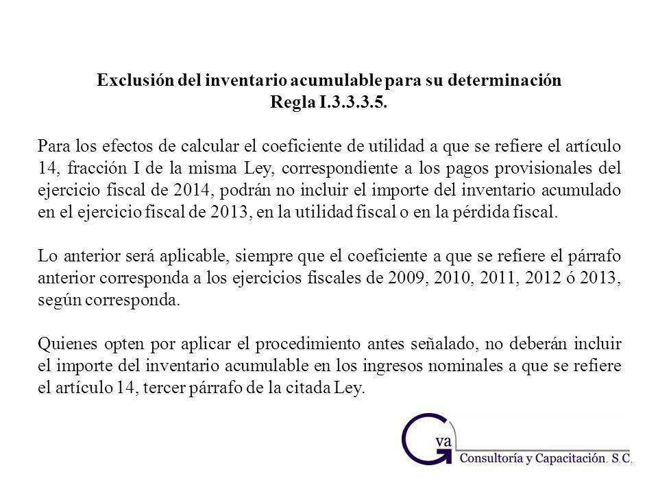 Exclusión del inventario acumulable para su determinación Regla I.3.3.3.5. Para los efectos de calcular el coeficiente de utilidad a que se refiere el