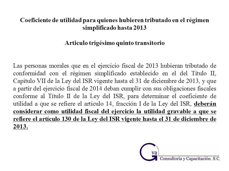 Coeficiente de utilidad para quienes hubieren tributado en el régimen simplificado hasta 2013 Articulo trigésimo quinto transitorio Las personas moral