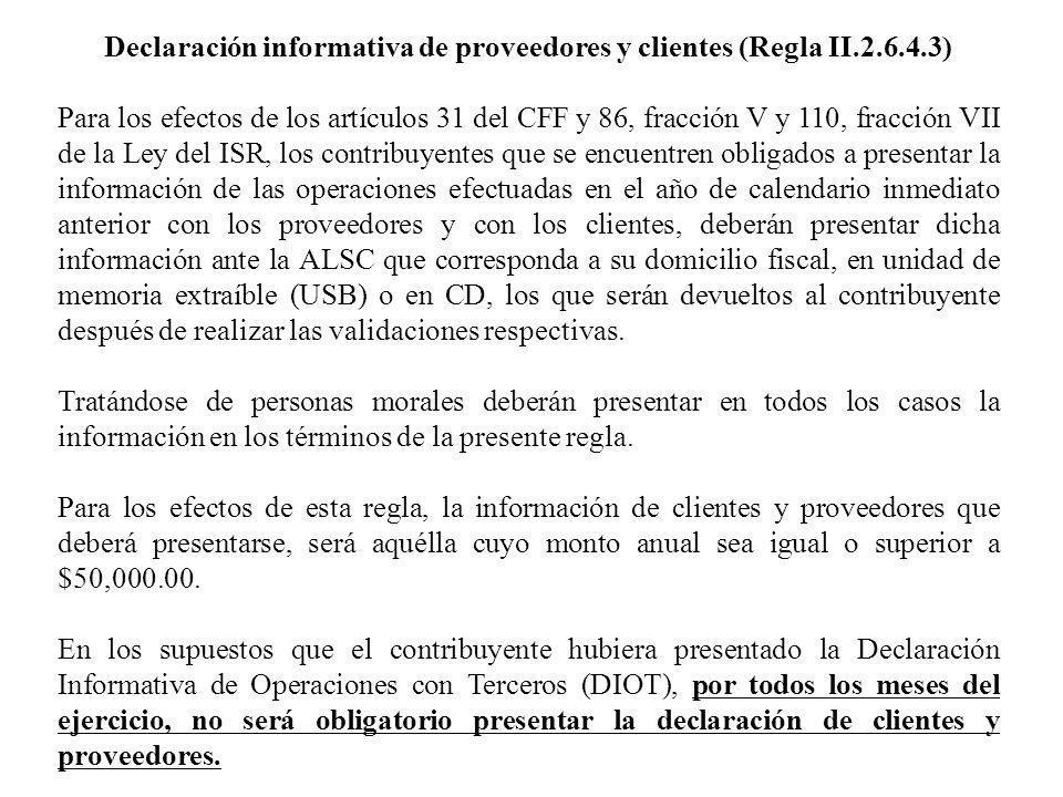 Declaración informativa de proveedores y clientes (Regla II.2.6.4.3) Para los efectos de los artículos 31 del CFF y 86, fracción V y 110, fracción VII