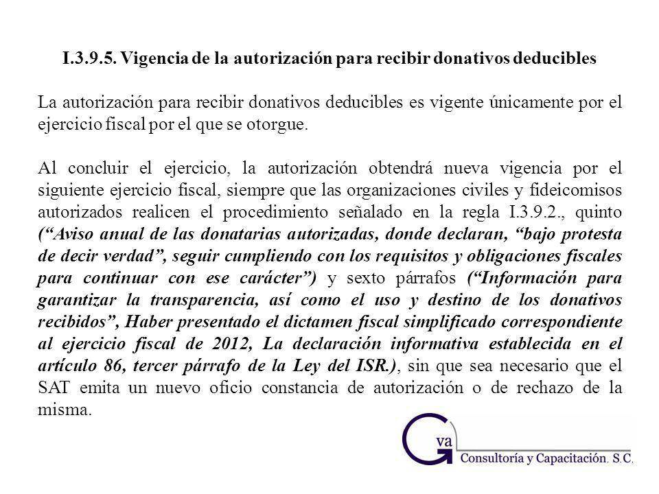 I.3.9.5. Vigencia de la autorización para recibir donativos deducibles La autorización para recibir donativos deducibles es vigente únicamente por el