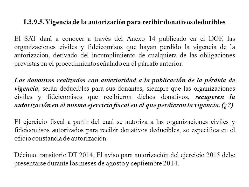I.3.9.5. Vigencia de la autorización para recibir donativos deducibles El SAT dará a conocer a través del Anexo 14 publicado en el DOF, las organizaci