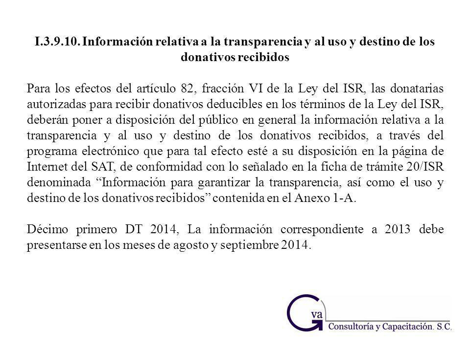 I.3.9.10. Información relativa a la transparencia y al uso y destino de los donativos recibidos Para los efectos del artículo 82, fracción VI de la Le