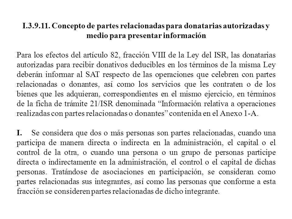 I.3.9.11. Concepto de partes relacionadas para donatarias autorizadas y medio para presentar información Para los efectos del artículo 82, fracción VI