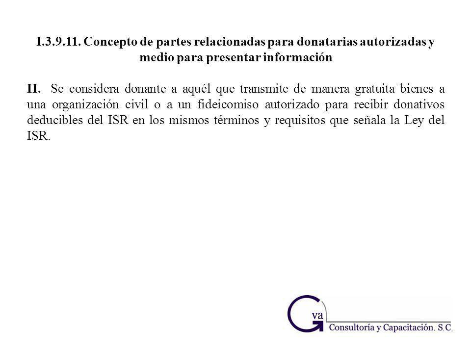 I.3.9.11. Concepto de partes relacionadas para donatarias autorizadas y medio para presentar información II.Se considera donante a aquél que transmite