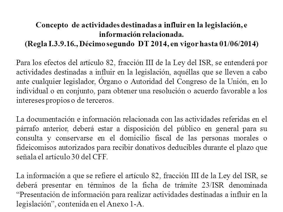 Concepto de actividades destinadas a influir en la legislación, e información relacionada. (Regla I.3.9.16., Décimo segundo DT 2014, en vigor hasta 01