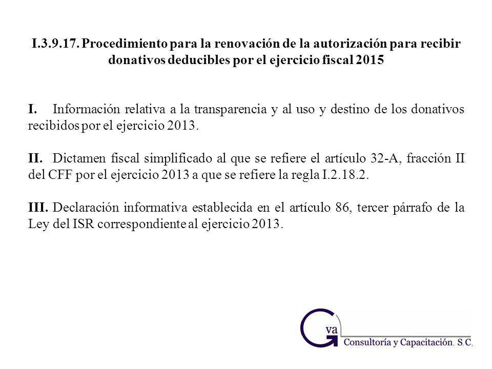 I.3.9.17. Procedimiento para la renovación de la autorización para recibir donativos deducibles por el ejercicio fiscal 2015 I.Información relativa a