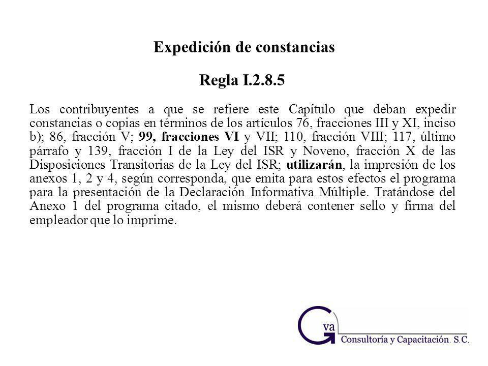Expedición de constancias Regla I.2.8.5 Los contribuyentes a que se refiere este Capítulo que deban expedir constancias o copias en términos de los ar