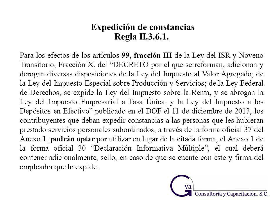 Expedición de constancias Regla II.3.6.1. Para los efectos de los artículos 99, fracción III de la Ley del ISR y Noveno Transitorio, Fracción X, del D