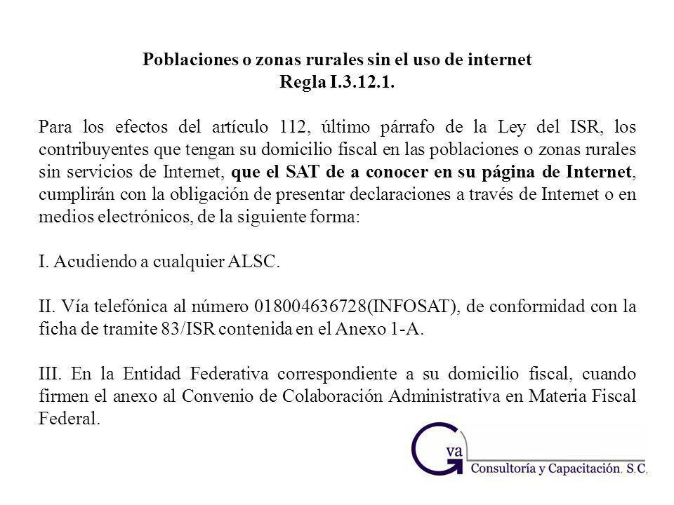 Poblaciones o zonas rurales sin el uso de internet Regla I.3.12.1. Para los efectos del artículo 112, último párrafo de la Ley del ISR, los contribuye