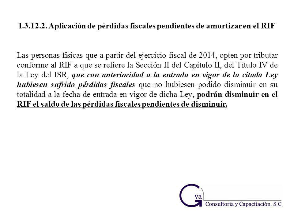 I.3.12.2. Aplicación de pérdidas fiscales pendientes de amortizar en el RIF Las personas físicas que a partir del ejercicio fiscal de 2014, opten por