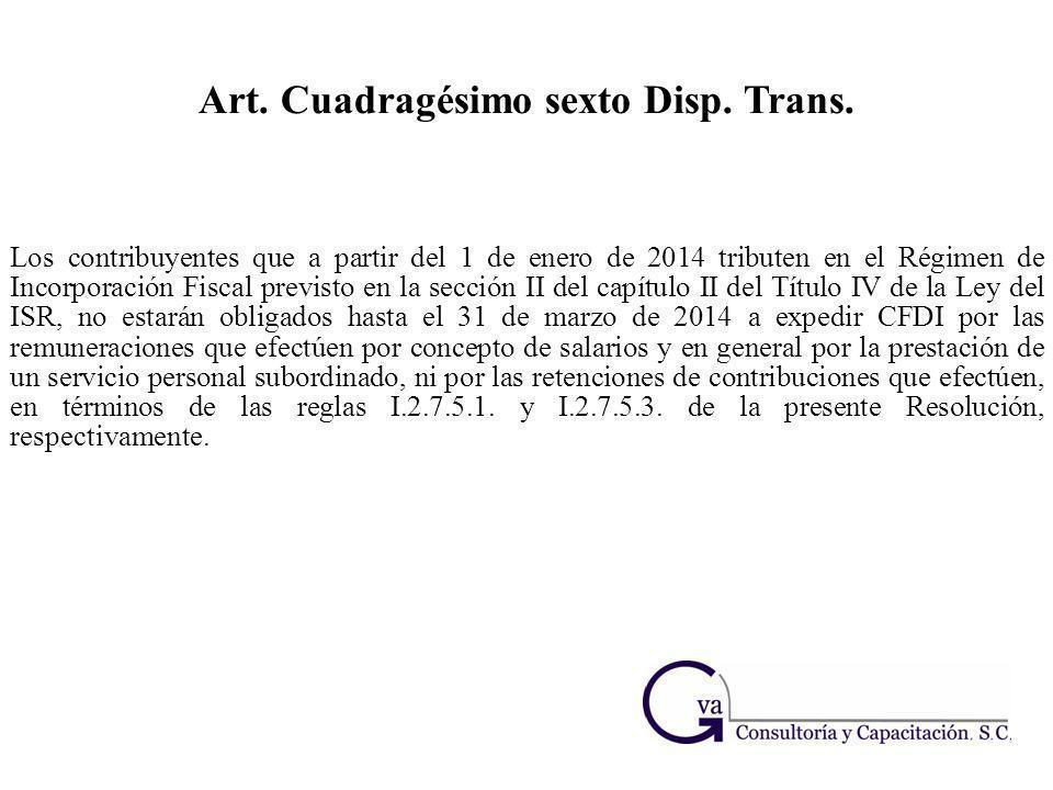 Los contribuyentes que a partir del 1 de enero de 2014 tributen en el Régimen de Incorporación Fiscal previsto en la sección II del capítulo II del Tí