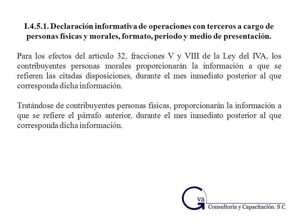 I.4.5.1. Declaración informativa de operaciones con terceros a cargo de personas físicas y morales, formato, periodo y medio de presentación. Para los