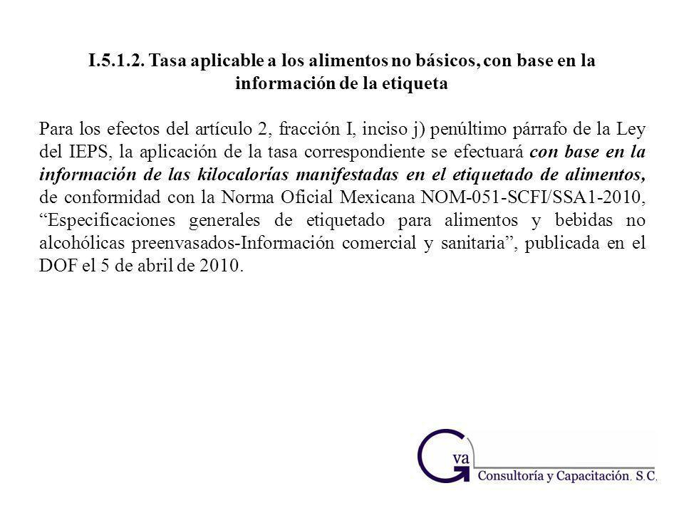 I.5.1.2. Tasa aplicable a los alimentos no básicos, con base en la información de la etiqueta Para los efectos del artículo 2, fracción I, inciso j) p