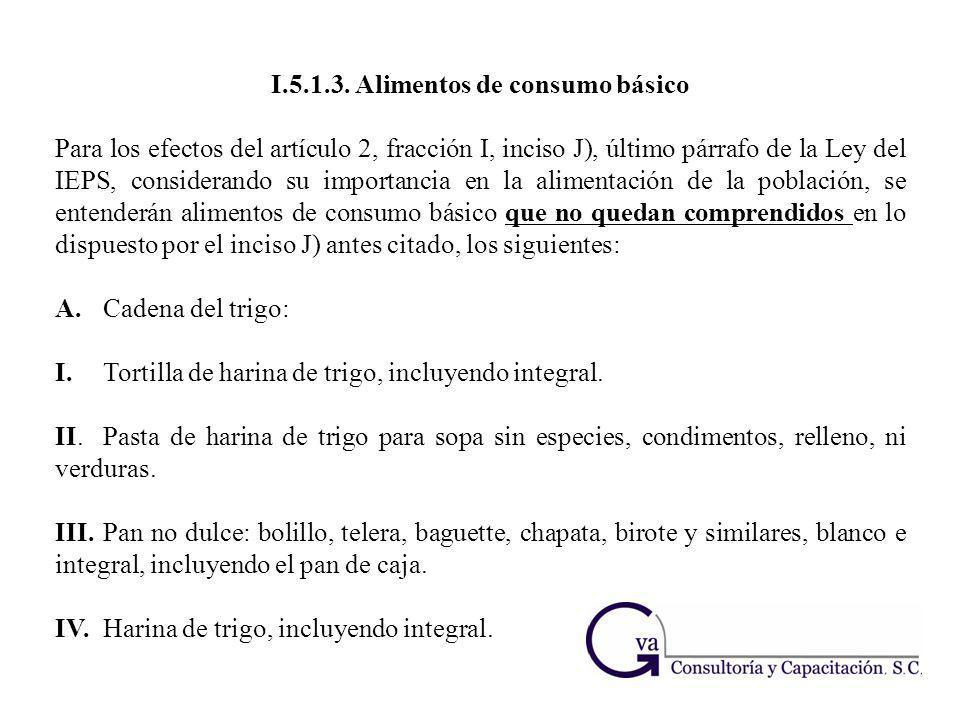 I.5.1.3. Alimentos de consumo básico Para los efectos del artículo 2, fracción I, inciso J), último párrafo de la Ley del IEPS, considerando su import