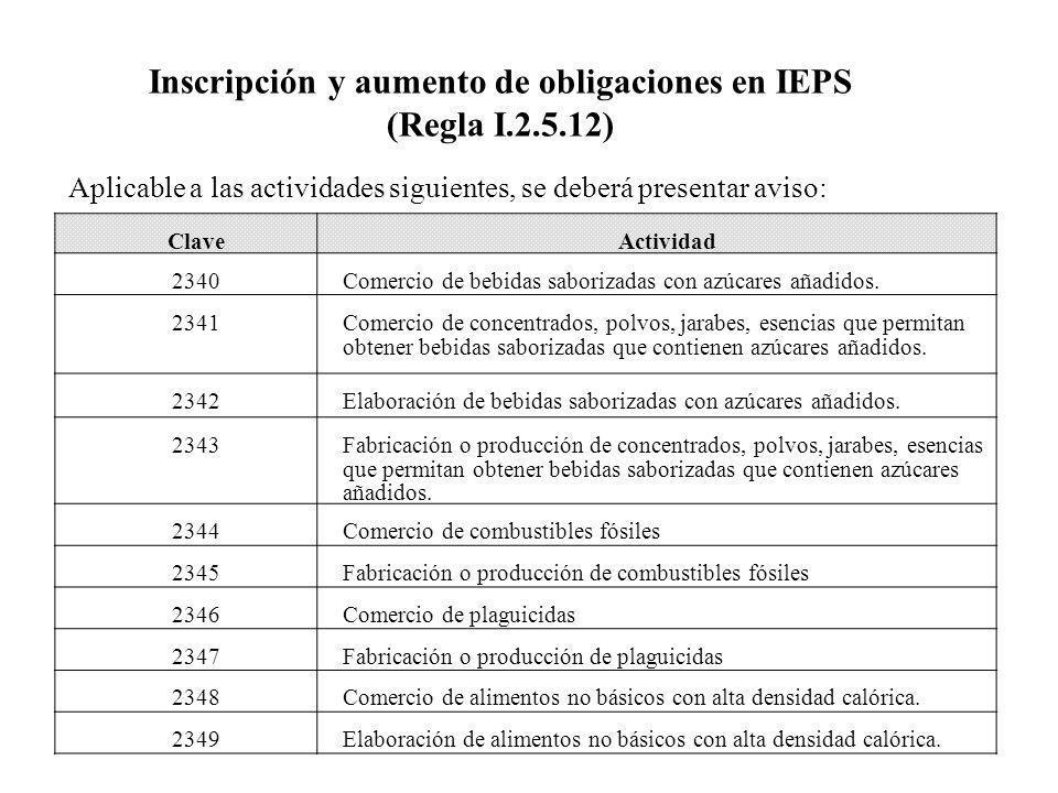 Aplicable a las actividades siguientes, se deberá presentar aviso: Inscripción y aumento de obligaciones en IEPS (Regla I.2.5.12) ClaveActividad 2340C