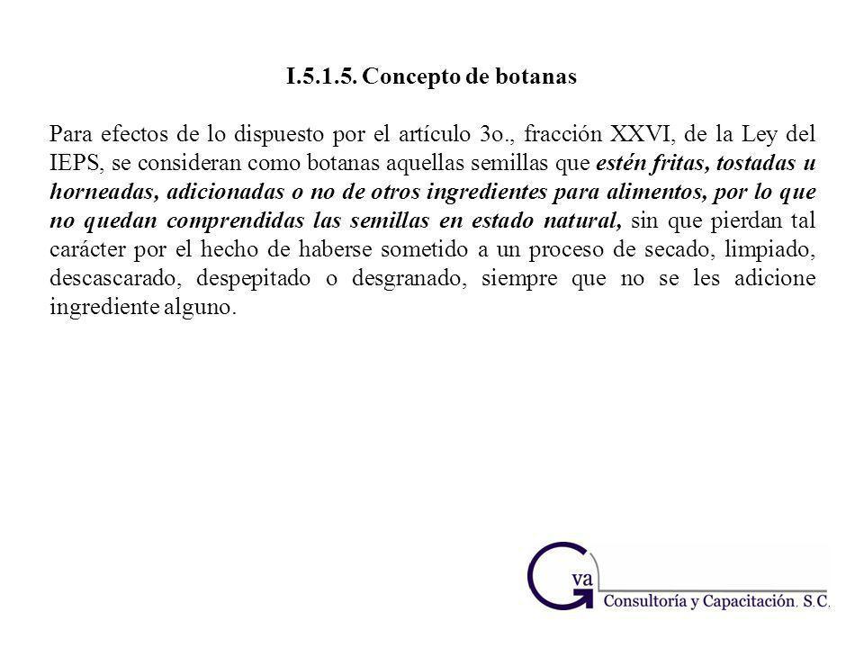 I.5.1.5. Concepto de botanas Para efectos de lo dispuesto por el artículo 3o., fracción XXVI, de la Ley del IEPS, se consideran como botanas aquellas