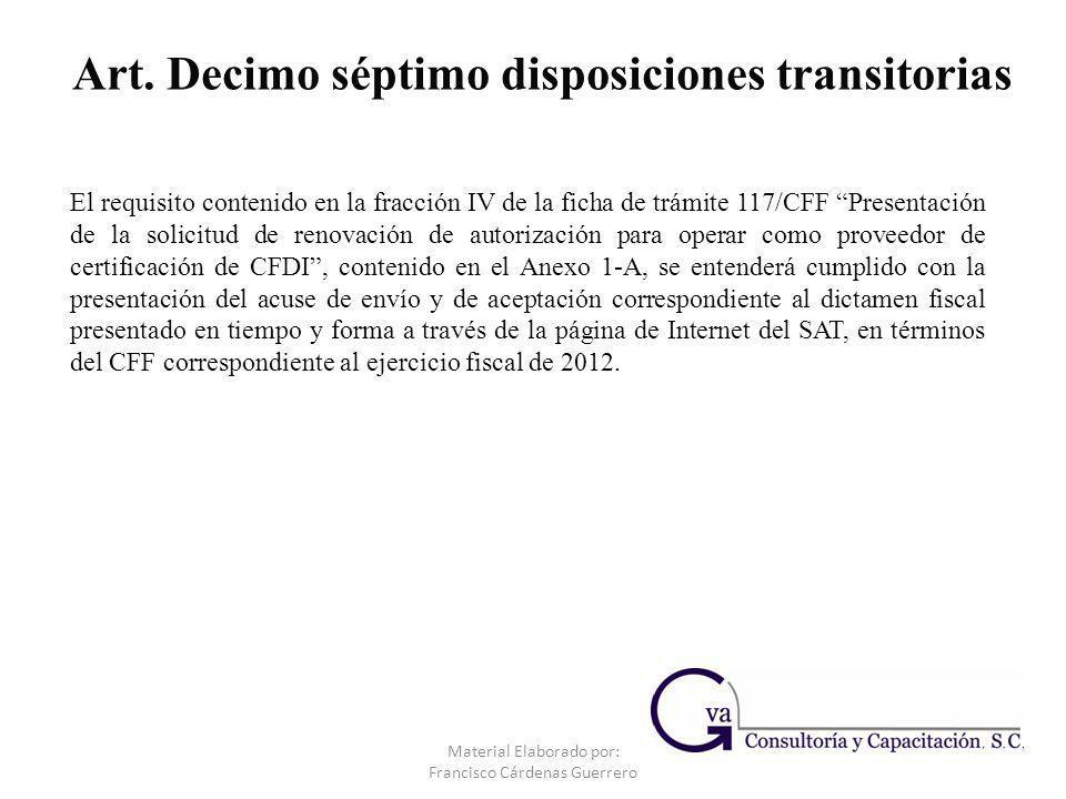 Material Elaborado por: Francisco Cárdenas Guerrero El requisito contenido en la fracción IV de la ficha de trámite 117/CFF Presentación de la solicit