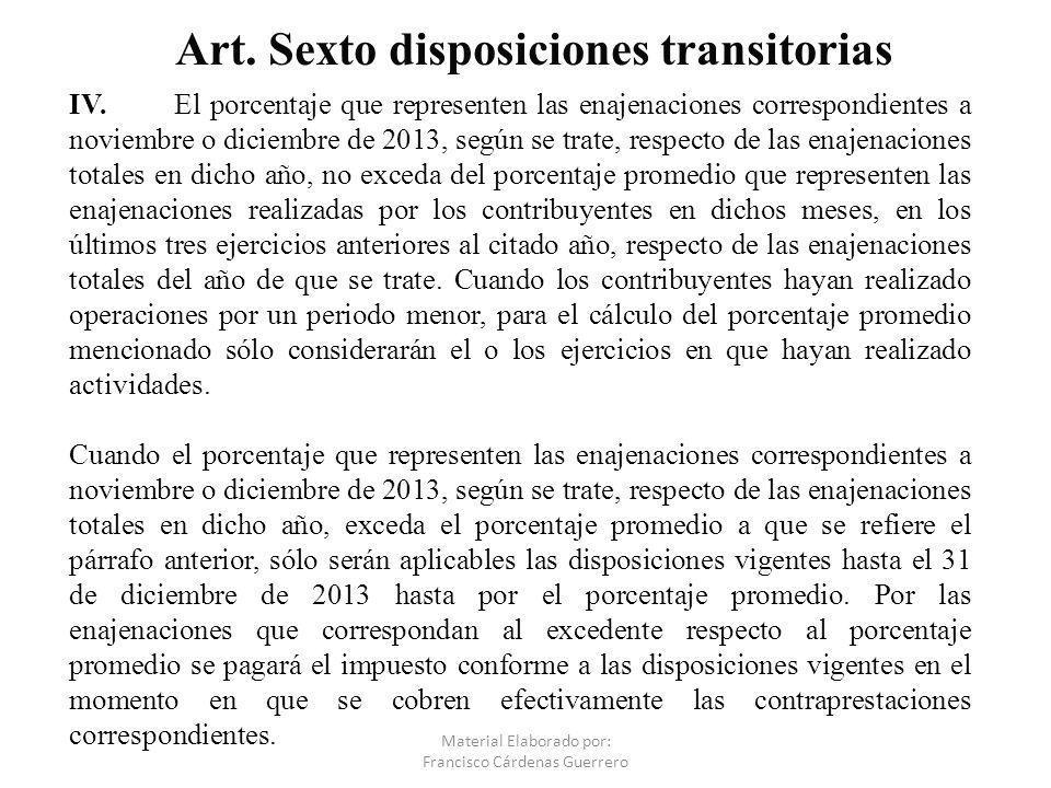 Material Elaborado por: Francisco Cárdenas Guerrero IV.El porcentaje que representen las enajenaciones correspondientes a noviembre o diciembre de 201