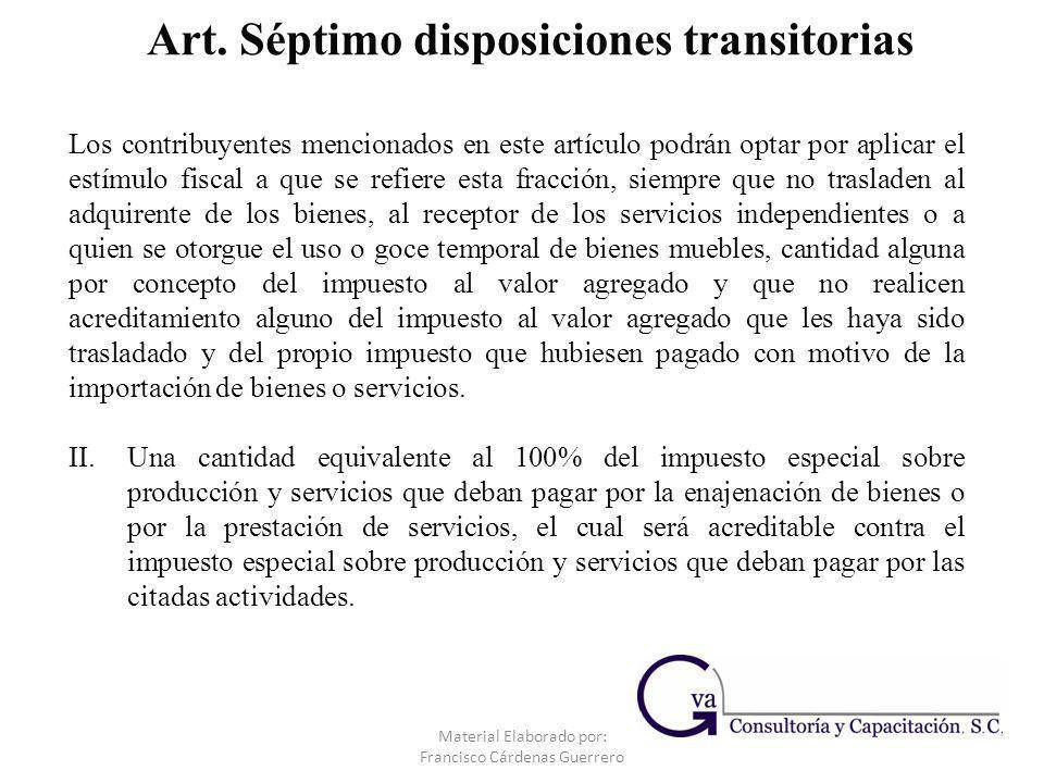 Material Elaborado por: Francisco Cárdenas Guerrero Los contribuyentes mencionados en este artículo podrán optar por aplicar el estímulo fiscal a que