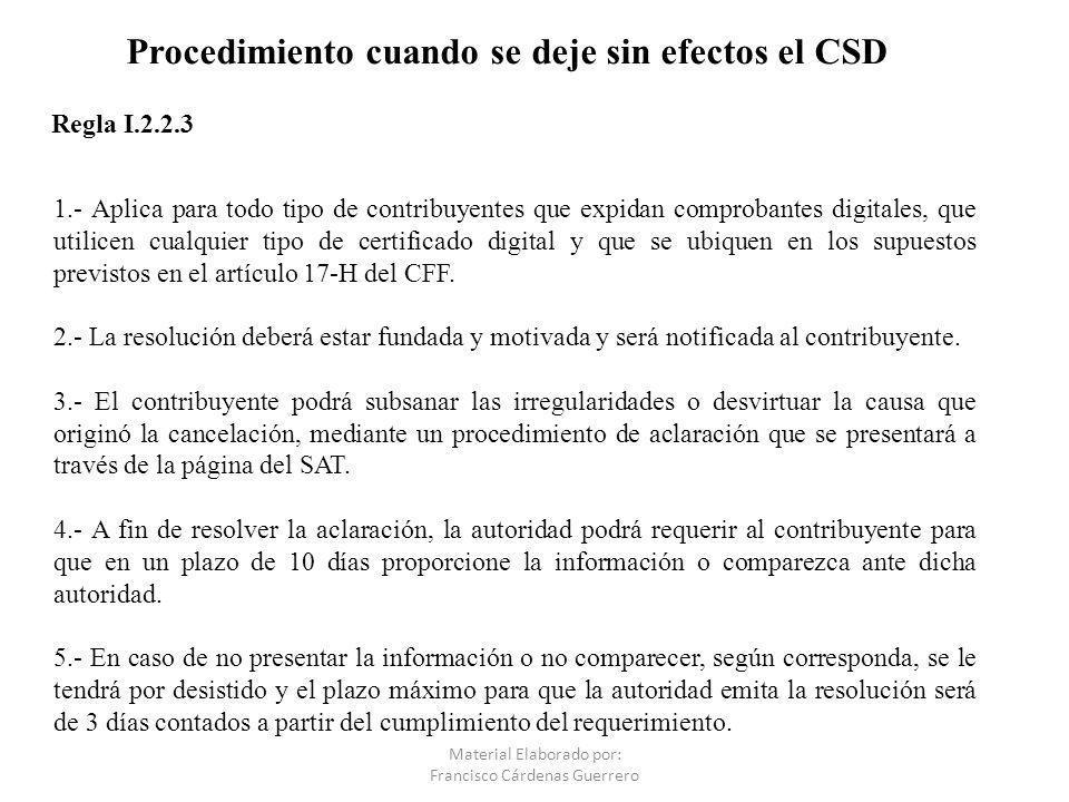 Procedimiento cuando se deje sin efectos el CSD 1.- Aplica para todo tipo de contribuyentes que expidan comprobantes digitales, que utilicen cualquier