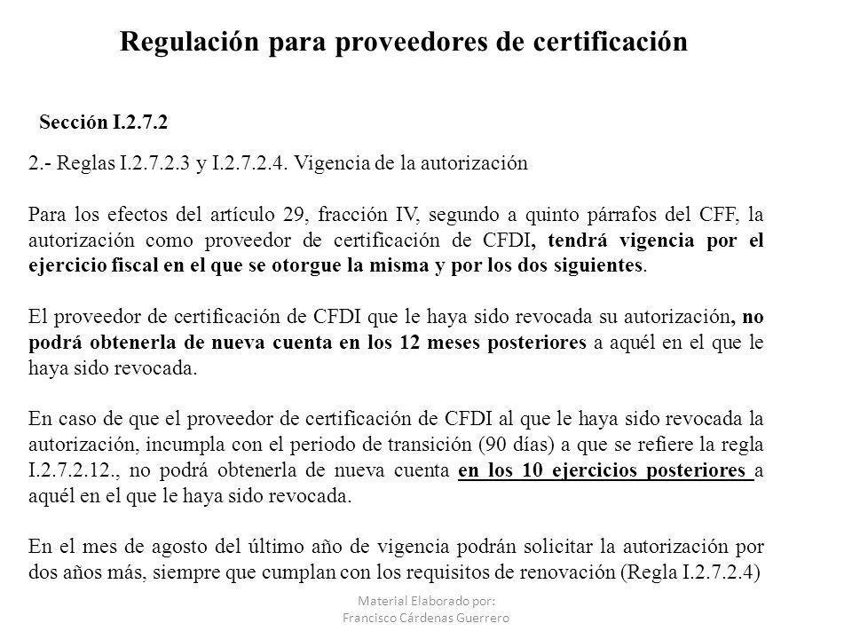 Regulación para proveedores de certificación 2.- Reglas I.2.7.2.3 y I.2.7.2.4. Vigencia de la autorización Para los efectos del artículo 29, fracción