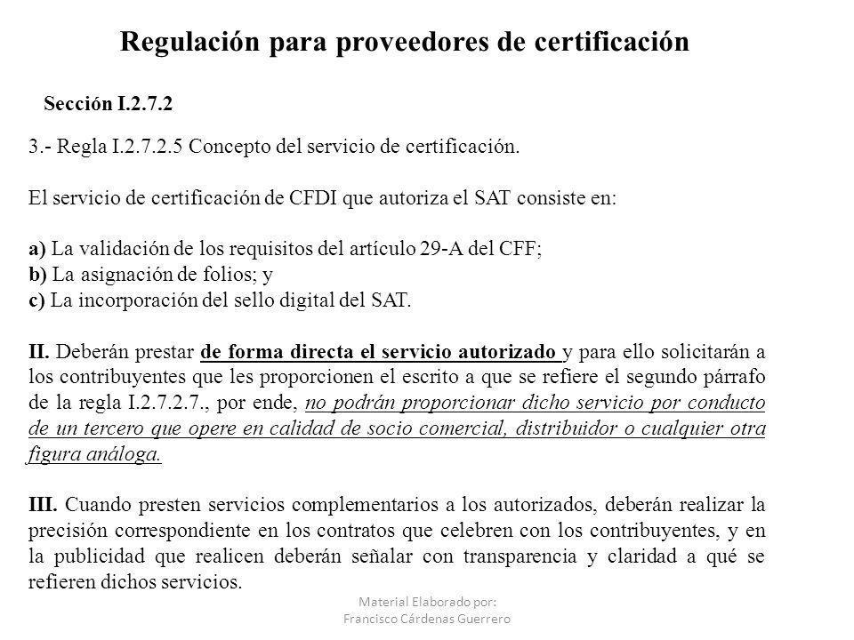 Regulación para proveedores de certificación 3.- Regla I.2.7.2.5 Concepto del servicio de certificación. El servicio de certificación de CFDI que auto