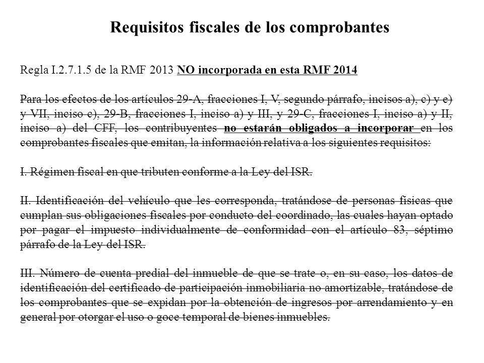 Requisitos fiscales de los comprobantes Regla I.2.7.1.5 de la RMF 2013 NO incorporada en esta RMF 2014 Para los efectos de los artículos 29-A, fraccio