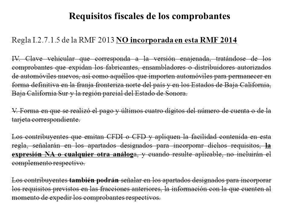 Requisitos fiscales de los comprobantes Regla I.2.7.1.5 de la RMF 2013 NO incorporada en esta RMF 2014 IV. Clave vehicular que corresponda a la versió