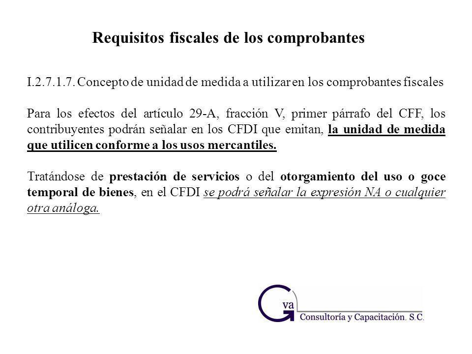 I.2.7.1.7. Concepto de unidad de medida a utilizar en los comprobantes fiscales Para los efectos del artículo 29-A, fracción V, primer párrafo del CFF